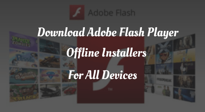 How to Download Adobe Flash Player Offline Installers