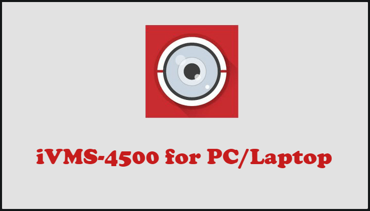 iVMS-4500 on PC and Laptop